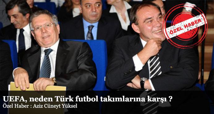 UEFA, neden Türk futbol takımlarına karşı ?